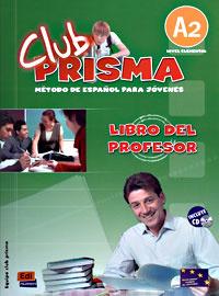 Club Prisma: Libro del profesor: Metodo De Espanol Para Jovenes: A2 (+ CD)