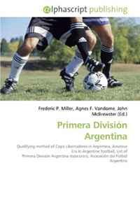 Primera Division Argentina: Qualifying method of Copa Libertadores in Argentina, Amateur Era in Argentine football, List of Primera Division Argentina topscorers, Asociacion del Futbol Argentino
