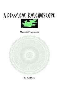A Dewleaf Kaleidoscope: Memoir Fragments of a Busy and Wonderful Life