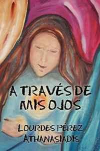 A Traves de mis Ojos (Spanish Edition)