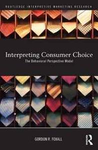Interpreting Consumer Choice (Routledge Interpretive Marketing Research)