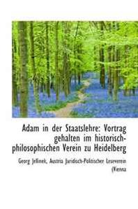 Adam in der Staatslehre: Vortrag gehalten im historisch-philosophischen Verein zu Heidelberg