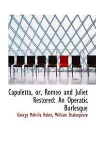 Capuletta, or, Romeo and Juliet Restored: An Operatic Burlesque