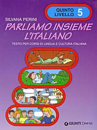 Parliamo Insieme L'Italiano: Testo per corsi di lingua e cultura italiana: Quinto Livello 5