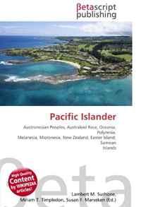 Pacific Islander: Austronesian Peoples, Australoid Race, Oceania, Polynesia, Melanesia, Micronesia, New Zealand, Easter Island, Samoan Islands