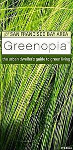 Greenopia, San Francisco Bay Area: The Urban Dweller's Guide to Green Living