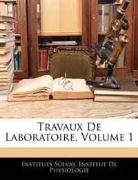 Travaux de Laboratoire, Volume 1 (French Edition)