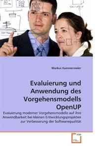 Evaluierung und Anwendung des Vorgehensmodells OpenUP: Evaluierung moderner Vorgehensmodelle auf ihre Anwendbarkeit bei kleinen Entwicklungsprojekten ... der Softwarequalitat (German Edition)