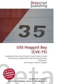 USS Hoggatt Bay (CVE-75): Casablanca Class Escort Carrier, Escort carrier, United States Navy, United States Maritime Commission, Vancouver, Washington, Astoria, Oregon