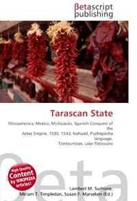 Tarascan State: Mesoamerica, Mexico, Michoacan, Spanish Conquest of the Aztec Empire, 1530, 1543, Nahuatl, P'urhepecha language, Tzintzuntzan, Lake Patzcuaro