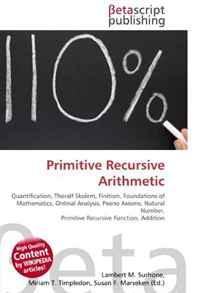 Primitive Recursive Arithmetic: Quantification, Thoralf Skolem, Finitism, Foundations of Mathematics, Ordinal Analysis, Peano Axioms, Natural Number, Primitive Recursive Function, Addition