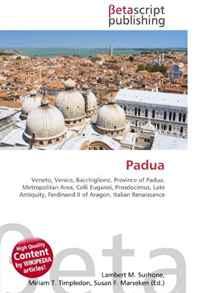 Padua: Veneto, Venice, Bacchiglione, Province of Padua, Metropolitan Area, Colli Euganei, Prosdocimus, Late Antiquity, Ferdinand II of Aragon, Italian Renaissance