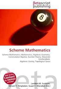 Scheme Mathematics: Scheme Mathematics, Mathematics, Algebraic Geometry, Commutative Algebra, Number Theory, Alexander Grothendieck, Algebraic Variety, Topological Space