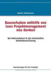 Bauvorhaben mithilfe von Lean Projektmanagement neu denken (German Edition)