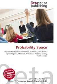 Probability Space: Probability Theory, Randomness, Sample Space, Event, Sigma-Algebra, Measure, Probability Axioms, Andrey Kolmogorov