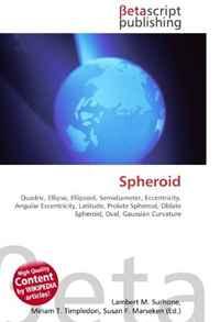 Spheroid: Quadric, Ellipse, Ellipsoid, Semidiameter, Eccentricity, Angular Eccentricity, Latitude, Prolate Spheroid, Oblate Spheroid, Oval, Gaussian Curvature