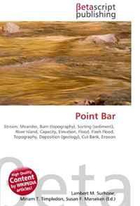 Point Bar: Stream, Meander, Burn (topography), Sorting (sediment), River Island, Capacity, Elevation, Flood, Flash Flood, Topography, Deposition (geology), Cut Bank, Erosion