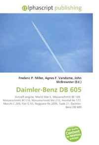 Daimler-Benz DB 605: Aircraft engine, World War II, Messerschmitt Bf 109, Messerschmitt Bf 110, Messerschmitt Me 210, Heinkel He 177, Macchi C.205, Fiat ... Re.2005, Saab 21, Daimler- Benz DB 600
