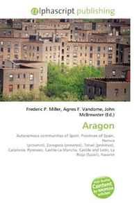 Aragon: Autonomous communities of Spain, Provinces of Spain, Huesca (province), Zaragoza (province), Teruel (province), Catalonia, Pyrenees, Castile-La ... Castile and Leon, La Rioja (Spain), Navarre