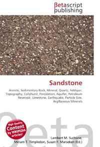 Sandstone: Arenite, Sedimentary Rock, Mineral, Quartz, Feldspar, Topography, Collyhurst, Percolation, Aquifer, Petroleum Reservoir, Limestone, Earthquake, Particle Size, Argillaceous Minerals