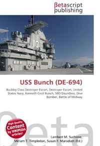 USS Bunch (DE-694): Buckley Class Destroyer Escort, Destroyer Escort, United States Navy, Kenneth Cecil Bunch, SBD Dauntless, Dive Bomber, Battle of Midway
