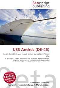 USS Andres (DE-45): Evarts Class Destroyer Escort, United States Navy, World War II, Atlantic Ocean, Battle of the Atlantic, Kriegsmarine, U-boat, Royal Navy, Lieutenant Commander