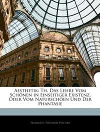 Aesthetik: Th. Das Lehre Vom Schonen in Einseitiger Existenz, Oder Vom Naturschoen Und Der Phantasie