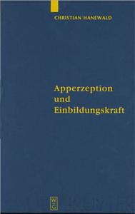 Apperzeption Und Einbildungskraft: Die Auseinandersetzung Mit Der Theoretischen Philosophie Kants in Fichtes Fruher Wissenschaftslehre (Quellen Und Studien Zur Philosophie, Vol 53)