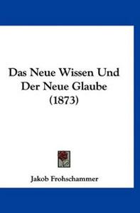 Das Neue Wissen Und Der Neue Glaube (1873)