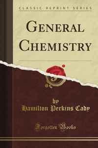 General Chemistry (Classic Reprint)