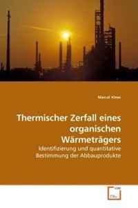 Thermischer Zerfall eines organischen Warmetragers: Identifizierung und quantitative Bestimmung der Abbauprodukte (German Edition)