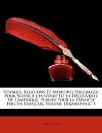 Voyages, Relations Et Memoires Originaux: Pour Servir A L'histoire De La Decouverte De L'amerique, Publies Pour La Premiere Fois En Francais, Volume 18, part 1 (French Edition)