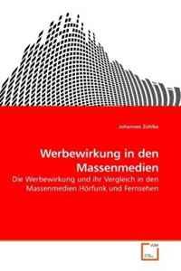 Werbewirkung in den Massenmedien: Die Werbewirkung und ihr Vergleich in den Massenmedien Horfunk und Fernsehen (German Edition)