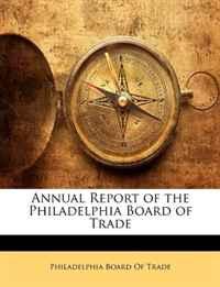 Annual Report of the Philadelphia Board of Trade