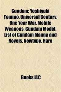 Gundam: Yoshiyuki Tomino, Universal Century, One Year War, Mobile Weapons, Gundam Model, List of Gundam Manga and Novels, Newtype, Haro