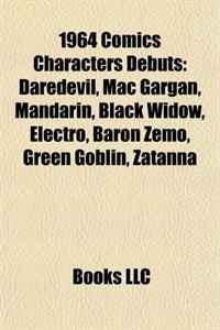 1964 Comics Characters Debuts: Daredevil, Mac Gargan, Mandarin, Black Widow, Electro, Baron Zemo, Green Goblin, Zatanna
