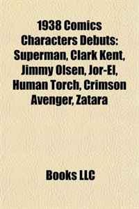 1938 Comics Characters Debuts: Superman, Clark Kent, Jimmy Olsen, Jor-El, Human Torch, Crimson Avenger, Zatara