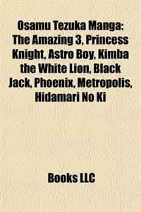 Osamu Tezuka Manga: The Amazing 3, Princess Knight, Astro Boy, Kimba the White Lion, Black Jack, Phoenix, Metropolis, Hidamari No Ki