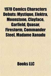 1978 Comics Characters Debuts: Mystique, Elektra, Moonstone, Clayface, Garfield, Quasar, Firestorm, Commander Steel, Madame Xanadu