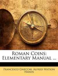 Roman Coins: Elementary Manual ...