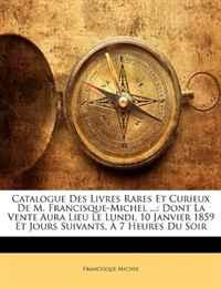 Catalogue Des Livres Rares Et Curieux de M. Francisque-Michel ...: Dont La Vente Aura Lieu Le Lundi, 10 Janvier 1859 Et Jours Suivants, 7 Heures Du So (French Edition)
