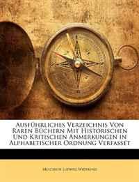Ausfuhrliches Verzeichnis Von Raren Buchern Mit Historischen Und Kritischen Anmerkungen in Alphabetischer Ordnung Verfasset (German Edition)