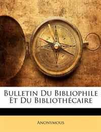 Bulletin Du Bibliophile Et Du Bibliothcaire (French Edition)