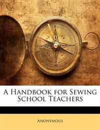 A Handbook for Sewing School Teachers