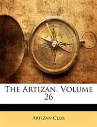 The Artizan, Volume 26