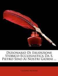 Dizionario Di Erudizione Storico-Ecclesiastica Da S. Pietro Sino Ai Nostri Giorni ... (Italian Edition)