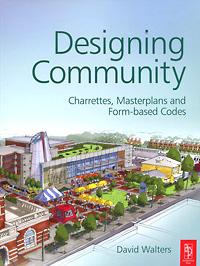 Designing Community: Charrettes, Masterplans and Form-based Codes
