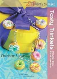 Tasty Trinkets: Polymer Clay Food Jewellery (Twenty to Make)