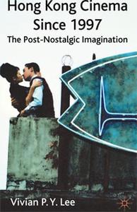 Hong Kong Cinema Since 1997: The Post-Nostalgic Imagination