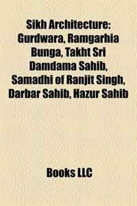 Sikh Architecture: Gurdwara, Ramgarhia Bunga, Takht Sri Damdama Sahib, Samadhi of Ranjit Singh, Darbar Sahib, Hazur Sahib